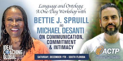 Language and Ontology: A One-Day Workshop with Bettie J. Spruill and Michael DeSanti on Communication, Commitment and Intimacy