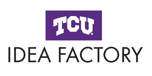"TCU IdeaFactory ""Strengthen Your Idea"" Workshop"