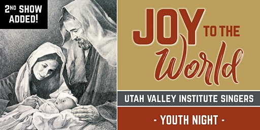 """Utah Valley Institute: Youth Choir Show """"Joy to the World"""" - 2nd SHOW ADDED!"""