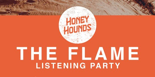 """Honey Hounds - """"The Flame"""" Album Listening Party"""
