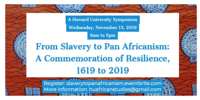 From Slavery To Pan-Africanism: A Commemoration of Resilience: 1619-2019