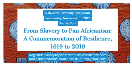 From Slavery To Pan-Africanism: A Commemoration of Resilience: 1619-2019 tickets