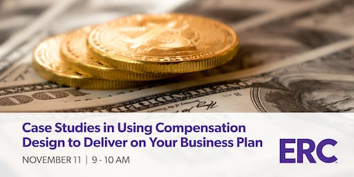 Case Studies in Using Compensation Design to Deliver on Your Business Plan