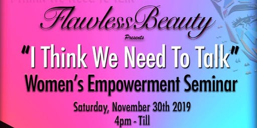 ''I Think We Need To Talk''  Women's Empowerment Seminar