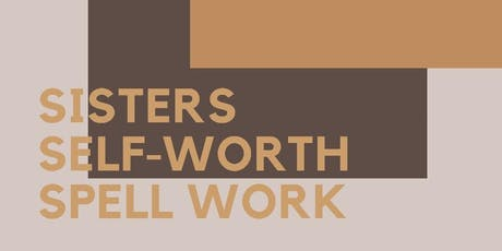 SISTERS, SELF-WORTH, SPELL WORK tickets