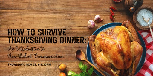 How to Survive Thanksgiving Dinner: An Intro to Non-Violent Communication