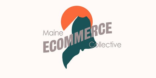 Maine Ecommerce Collective Kick Off Event