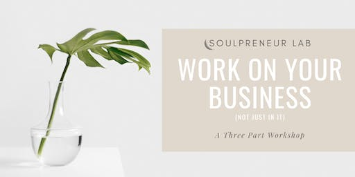 Soulpreneur Lab: Work On Your Business & Not Just In It