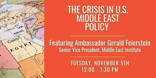 The Crisis in U.S. Middle East Policy Feat. Ambassador Gerald Feierstein