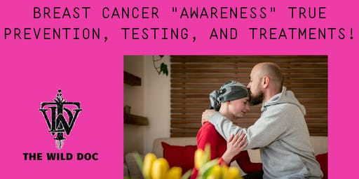 "Breast Cancer ""Awareness"" True Prevention, Testing, and Treatments!"