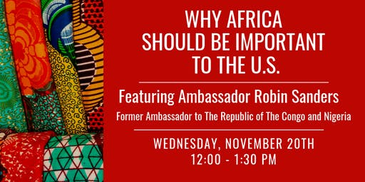Why Africa Should Be Important to the U.S., Feat. Ambassador Robin Sanders