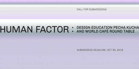 HUMAN FACTOR: Design Education Pecha Kucha and World Café Round Table tickets