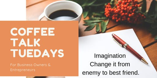 Coffee Talk Tuesdays for Business Owners & Entrepreneurs - Imagination