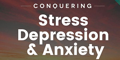 Conquering Stress, Depression & Anxiety Workshop tickets