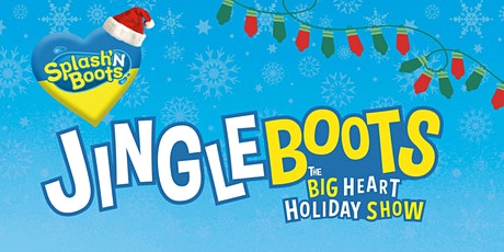 Jingle Boots: The Splash'N Boots Big Heart Holiday Show! tickets