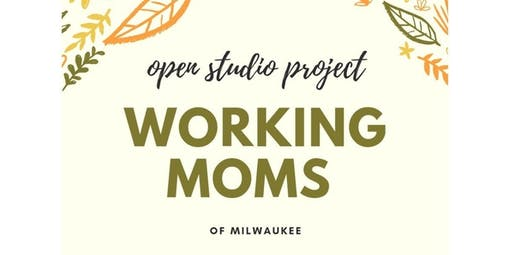 Open Studio Registration-Working Moms of Milwaukee (2020-01-12 starts at 1:00 PM)