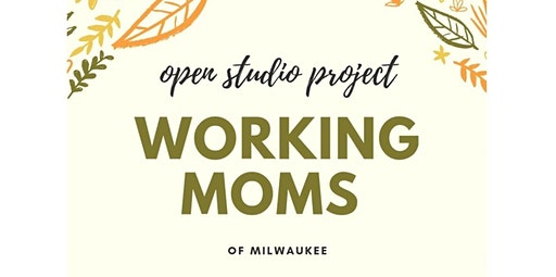 Open Studio Registration-Working Moms of Milwaukee (01-12-2020 starts at 1:00 PM)