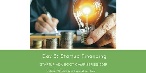 Day 3: Startup Financing, Startup Ada Boot Camp Series