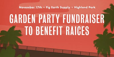 Garden Party Fundraiser to Benefit Raices