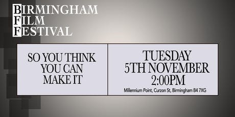 BIRMINGHAM FILM FESTIVAL - So You Think you Can Make It tickets
