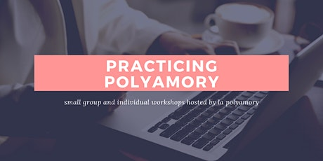Practicing Polyamory: Online Dating Workshop (Level 1) tickets
