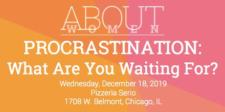 PROCRASTINATION: What Are You Waiting For? tickets