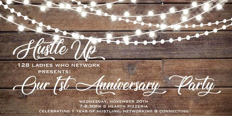 Hustle Up: 128 Ladies who Network One Year Anniversary Party! tickets