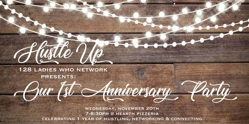 Hustle Up: 128 Ladies who Network One Year Anniversary Party!