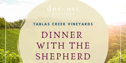 "dot x ott presents: Tablas Creek ""Dinner with the Shepherd"""