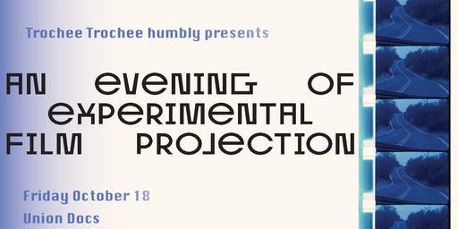 Trochee Trochee Presents: An Evening of Experimental Film Projection