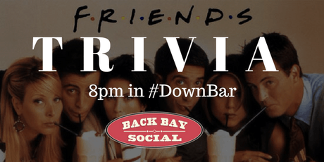 Friends Themed Trivia at Back Bay Social! tickets