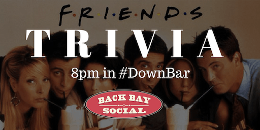 Friends Themed Trivia at Back Bay Social!