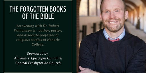The Forgotten Books of the Bible  An evening with Dr. Robert Williamson Jr.