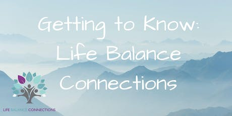 Getting to Know: Life Balance Connections tickets