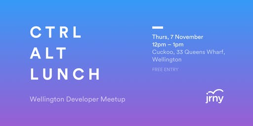 CTRL + ALT + LUNCH | Wellington Developer Meetup