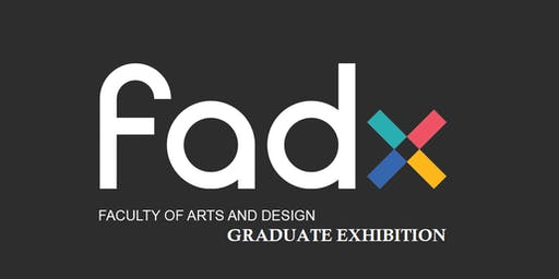 UC Faculty of Arts and Design, Student Graduate Exhibition 2019: FADX