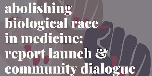 Abolishing Biological Race in Medicine: Report Launch & Community Dialogue