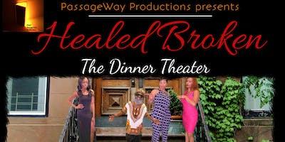 Healed Broken Dinner Theatre