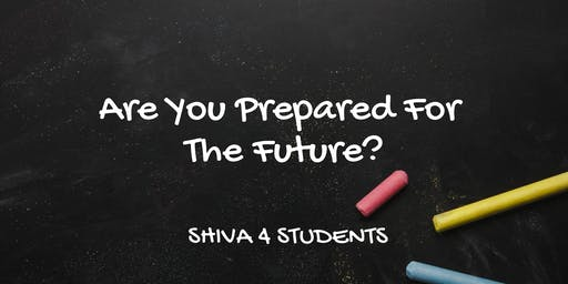 SHIVA 4 STUDENTS   Are You Prepared For The Future?