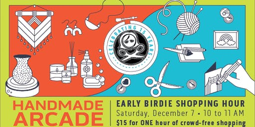 Early Birdie Shopping Hour - Handmade Arcade 2019