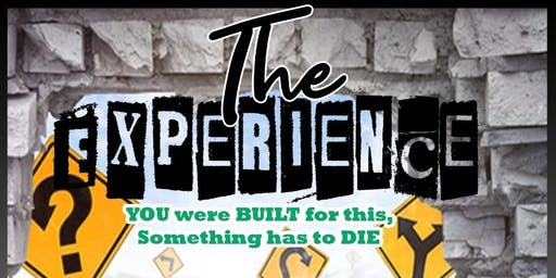 """The Experience"" YOU were Built for this something has to DIE !"