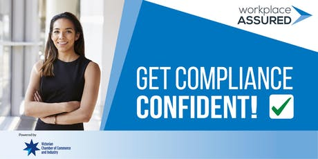 Victorian Chamber - Workplace Assured – Get Compliance Confident Seminar tickets