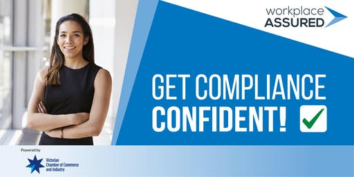 Victorian Chamber - Workplace Assured – Get Compliance Confident Seminar