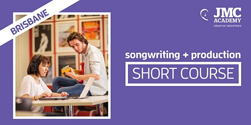 Songwriting + Production Short Course (JMC Brisbane)
