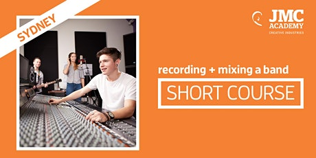 Recording + Mixing a Band Short Course (JMC Sydney) tickets