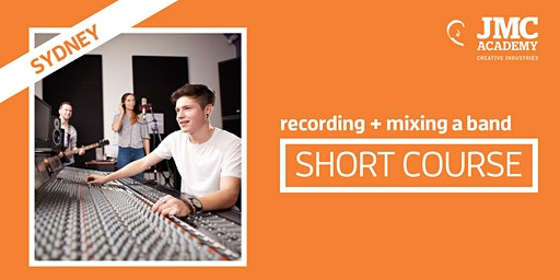 Recording + Mixing a Band Short Course (JMC Sydney)
