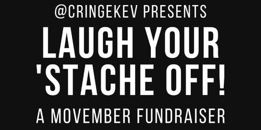 Laugh Your 'Stache Off - Movember Fundraiser