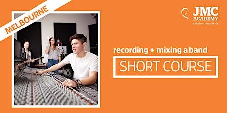 Recording + Mixing a Band Short Course (JMC Melbourne) tickets