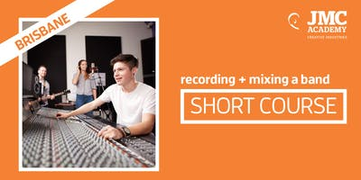 Recording + Mixing a Band Short Course (JMC Brisbane)