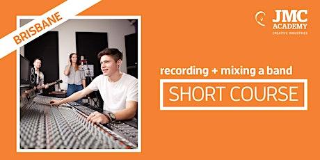 Recording + Mixing a Band Short Course (JMC Brisbane) tickets